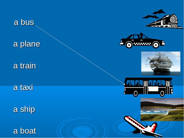 a bus a plane a train a taxi a ship a boat