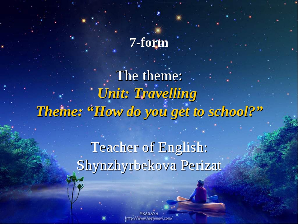 "7-form The theme: Unit: Travelling Theme: ""How do you get to school?"" Teache..."