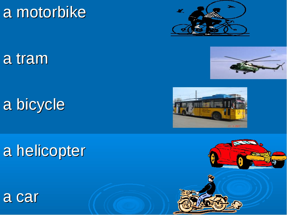 a motorbike a tram a bicycle a helicopter a car