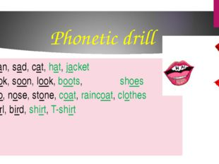 Phonetic drill [æ] man, sad, cat, hat, jacket [u:] took, soon, look, boots, s