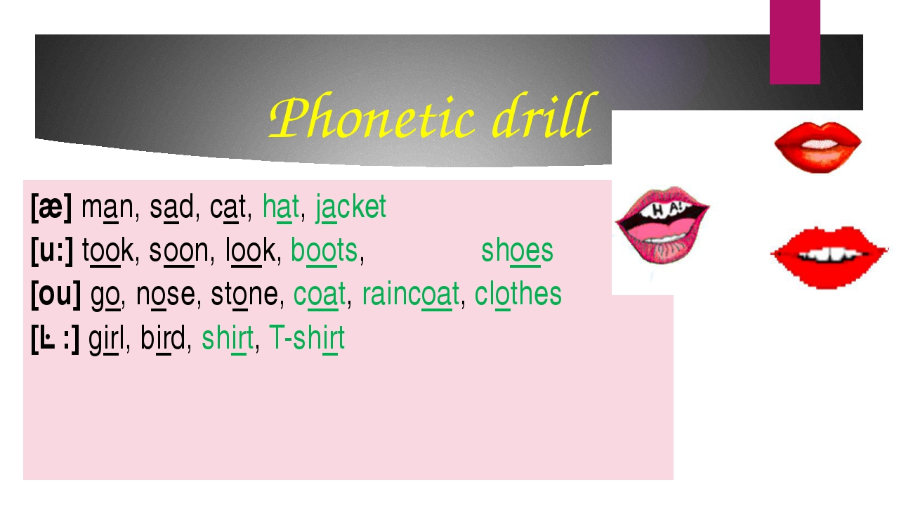 Phonetic drill [æ] man, sad, cat, hat, jacket [u:] took, soon, look, boots, s...