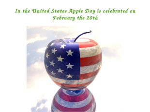 In the United States Apple Day is celebrated on February the 20th
