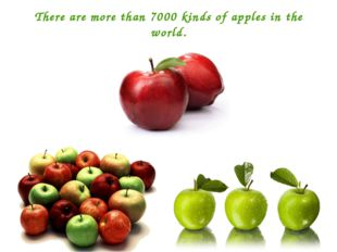 There are more than 7000 kinds of apples in the world.