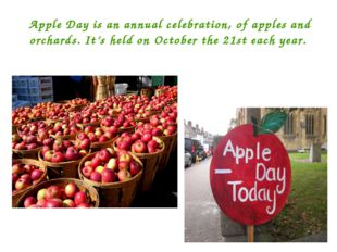 Apple Day is an annual celebration, of apples and orchards. It's held on Octo