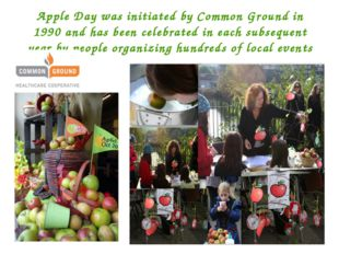 Apple Day was initiated by Common Ground in 1990 and has been celebrated in e