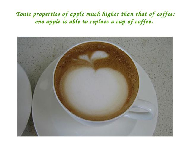 Tonic properties of apple much higher than that of coffee: one apple is able...