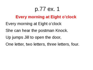 p.77 ex. 1 Every morning at Eight o'clock Every morning at Eight o'clock She