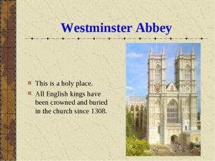 Westminster Abbey This is a holy place. All English kings have been crowned a