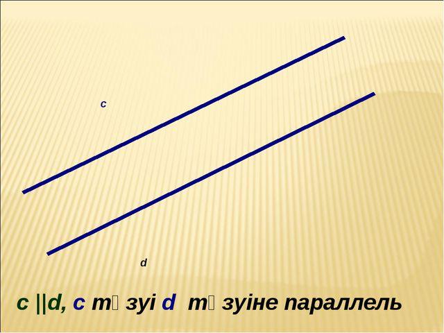 d c c ||d, c түзуі d түзуіне параллель