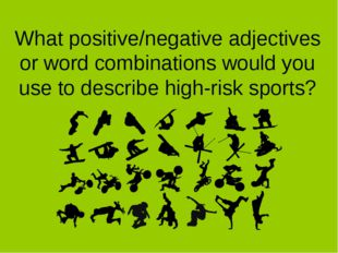 What positive/negative adjectives or word combinations would you use to descr