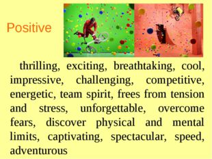Positive thrilling, exciting, breathtaking, cool, impressive, challenging, co