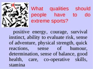 What qualities should people have to do extreme sports? positive energy, cour