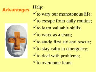Advantages Help: to vary our monotonous life; to escape from daily routine; t
