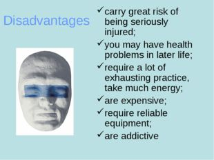 Disadvantages carry great risk of being seriously injured; you may have healt