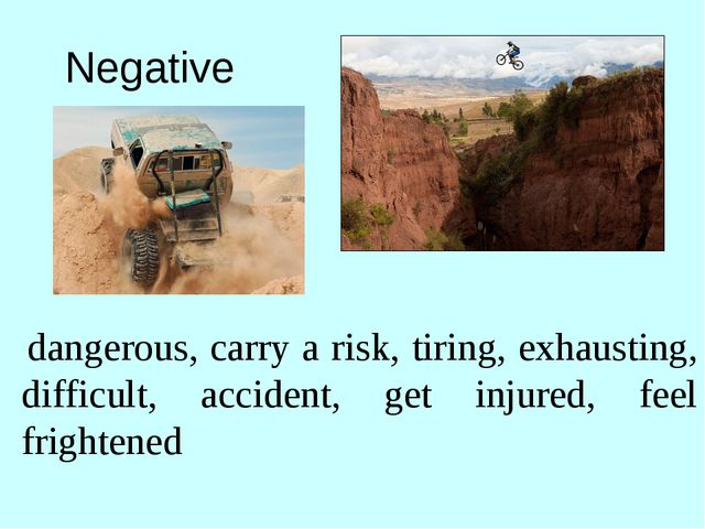 Negative dangerous, carry a risk, tiring, exhausting, difficult, accident, ge...