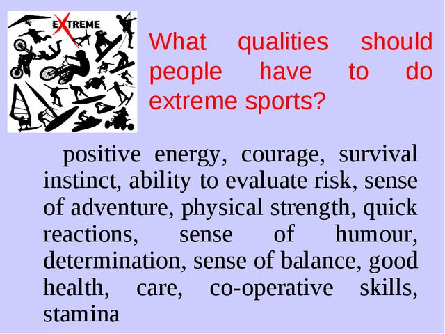 What qualities should people have to do extreme sports? positive energy, cour...