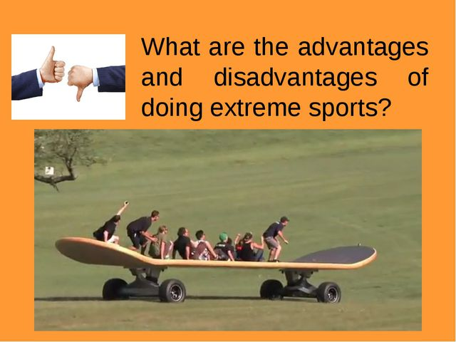 What are the advantages and disadvantages of doing extreme sports?