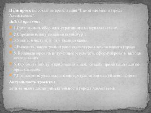 """Цель проекта: создание презентации """"Памятные места города Альметьевск"""". Задач"""