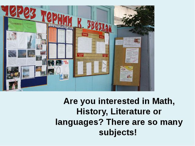Are you interested in Math, History, Literature or languages? There are so ma...