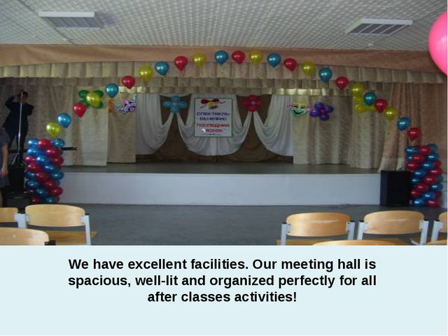 We have excellent facilities. Our meeting hall is spacious, well-lit and orga...
