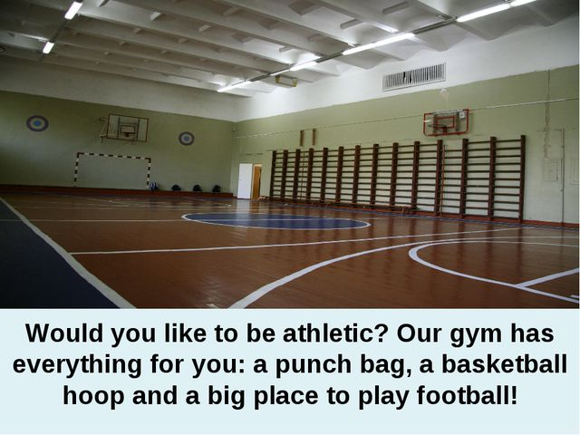 Would you like to be athletic? Our gym has everything for you: a punch bag, a...