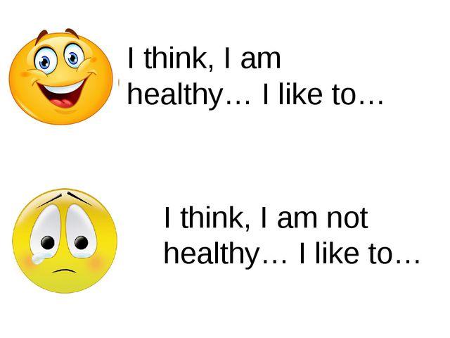 I think, I am healthy… I like to… I think, I am not healthy… I like to…