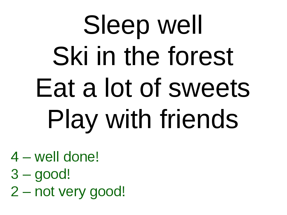 Sleep well Ski in the forest Eat a lot of sweets Play with friends 4 – well d...