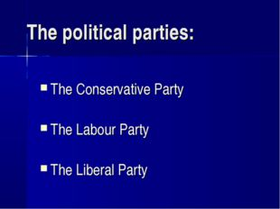 The political parties: The Conservative Party The Labour Party The Liberal Pa