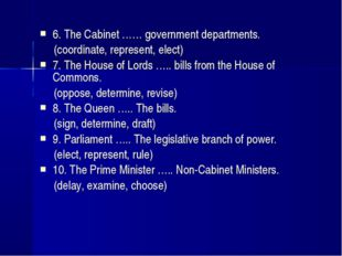 6. The Cabinet …… government departments. (coordinate, represent, elect) 7.