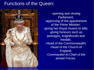 Functions of the Queen: -opening and closing Parliament; -approving of the ap