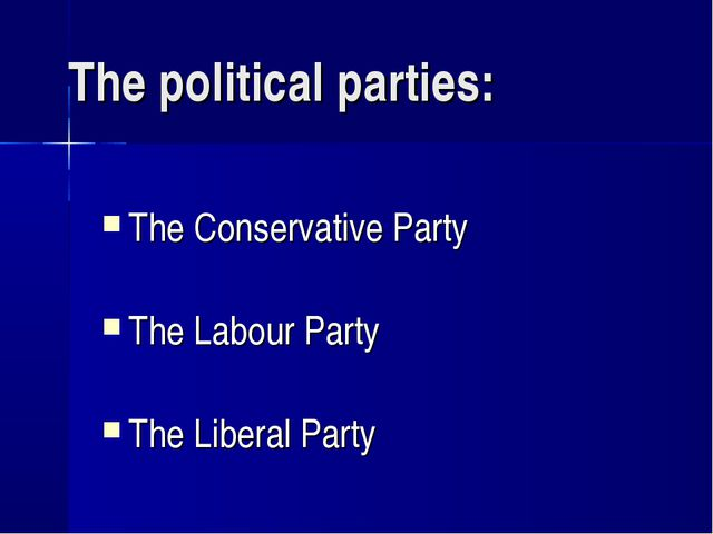 The political parties: The Conservative Party The Labour Party The Liberal Pa...