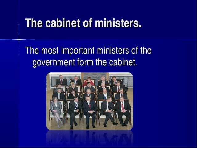The cabinet of ministers. The most important ministers of the government form...