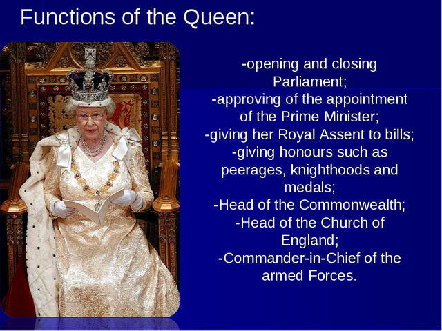 Functions of the Queen: -opening and closing Parliament; -approving of the ap...