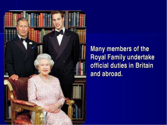 Many members of the Royal Family undertake official duties in Britain and abr...