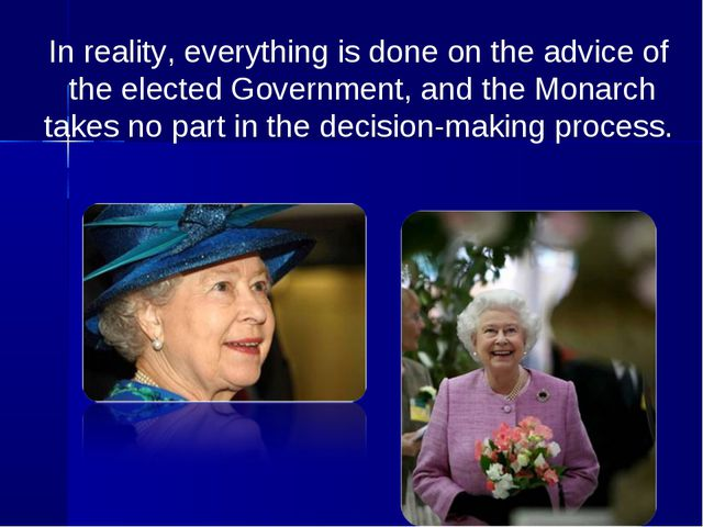 In reality, everything is done on the advice of the elected Government, and...