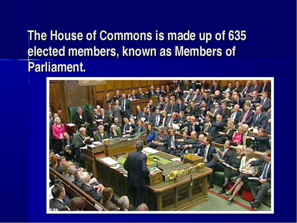 The House of Commons is made up of 635 elected members, known as Members of P...