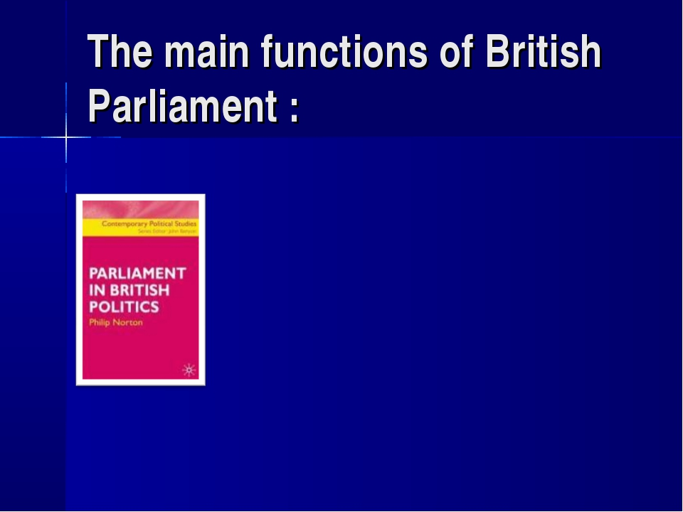 The main functions of British Parliament :
