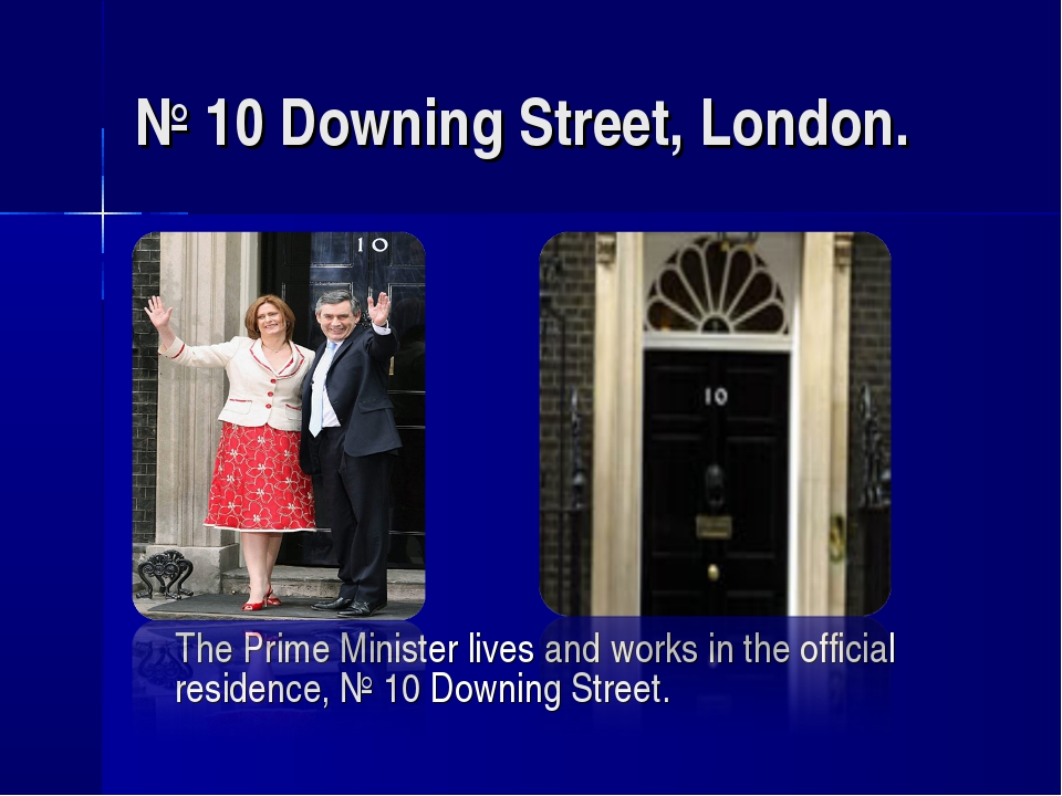 № 10 Downing Street, London. The Prime Minister lives and works in the offici...