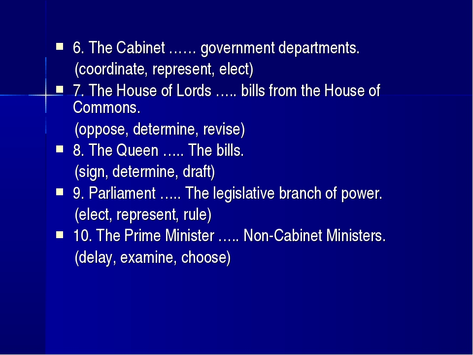 6. The Cabinet …… government departments. (coordinate, represent, elect) 7....