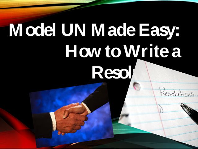 Model UN Made Easy: How to Write a Resolution.