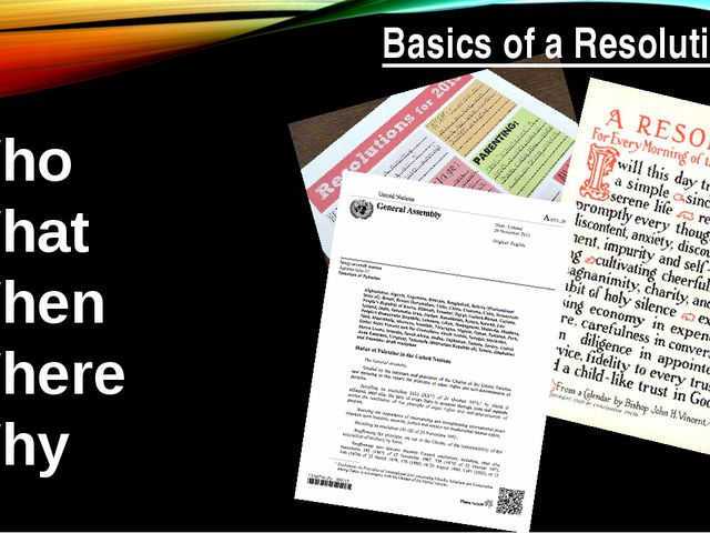 Basics of a Resolution: Who What When Where Why