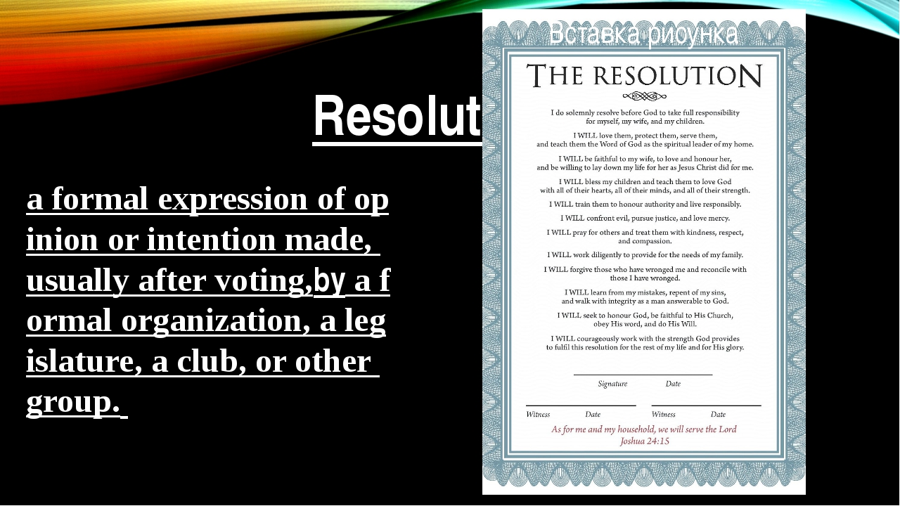 Resolution a formal expression of opinion or intention made, usually after vo...