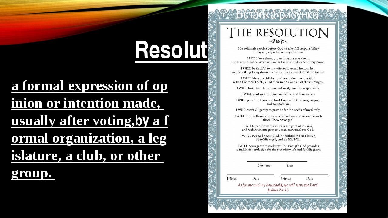 Resolution aformalexpressionofopinionorintentionmade,usuallyaftervo...
