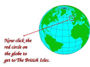 Now click the red circle on the globe to get to The British Isles.