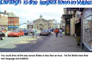 You could drive all the way across Wales in less than an hour. Yet the Welsh