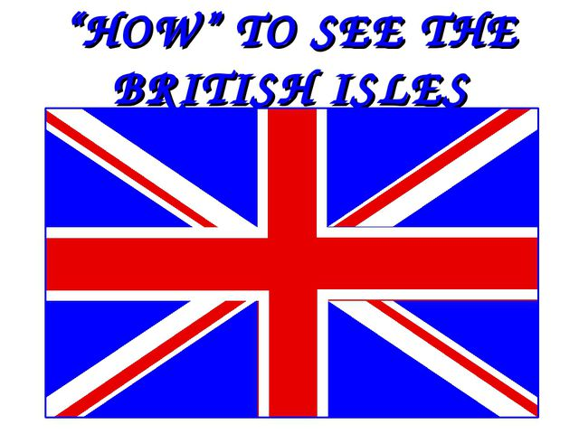 """""""HOW"""" TO SEE THE BRITISH ISLES"""
