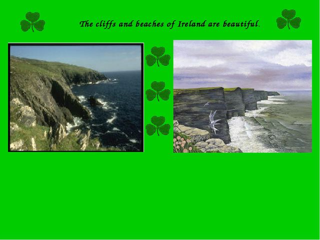 The cliffs and beaches of Ireland are beautiful.
