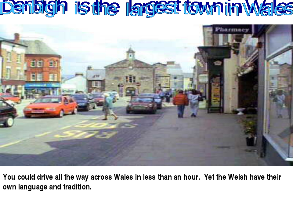 You could drive all the way across Wales in less than an hour. Yet the Welsh...