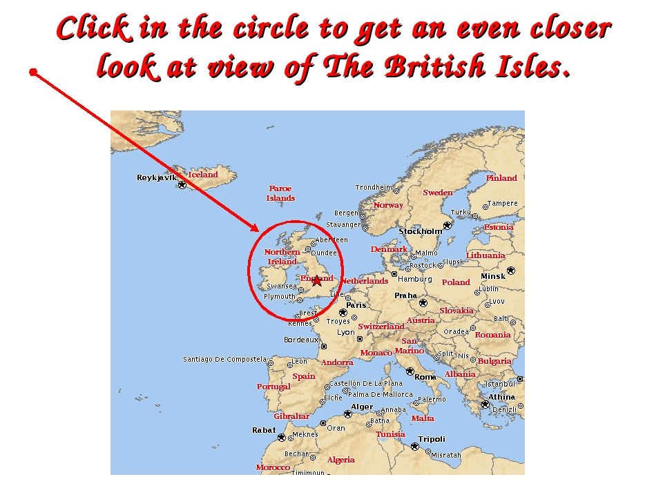 Click in the circle to get an even closer look at view of The British Isles.