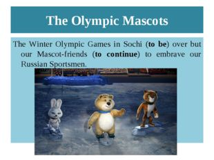 The Olympic Mascots The Winter Olympic Games in Sochi (to be) over but our Ma